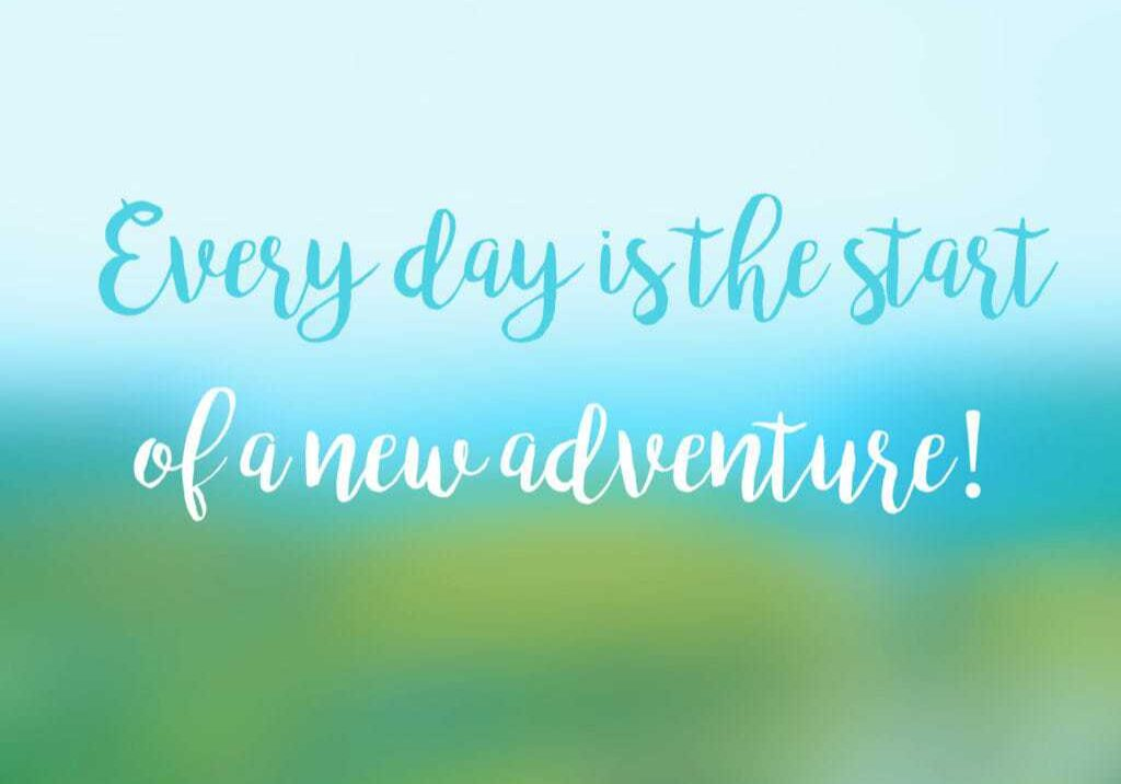 Every day is the start of a new adventure inspirational quote card.